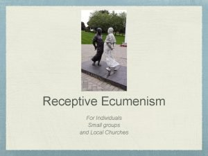 Receptive Ecumenism For Individuals Small groups and Local