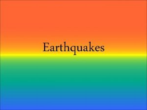 Earthquakes What are Earthquakes The shaking or trembling