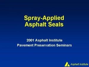 SprayApplied Asphalt Seals 2001 Asphalt Institute Pavement Preservation