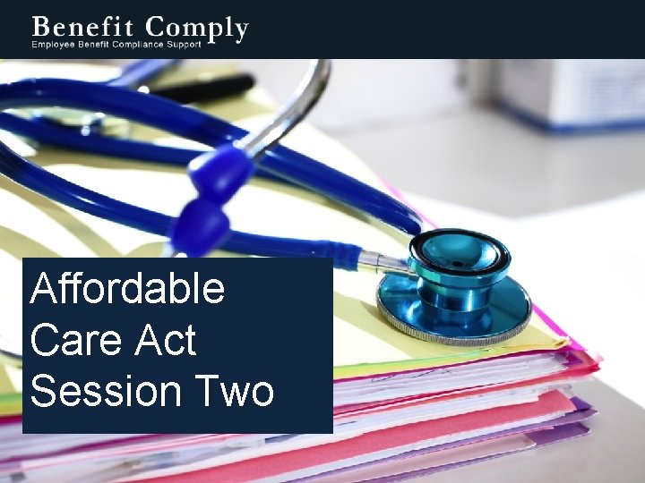 AFFORDABLE CARE ACT REQUIREMENTS HEALTH CARE REFORM Affordable