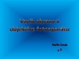 Vznik obrazu v objektve fotoapartu Martin Gonda 3