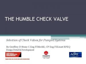THE HUMBLE CHECK VALVE Selection of Check Valves