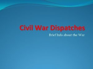 Civil War Dispatches Brief Info about the War