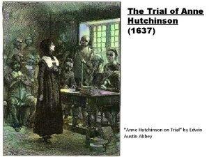 The Trial of Anne Hutchinson 1637 Anne Hutchinson