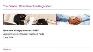 The General Data Protection Regulation Linna Biere Managing