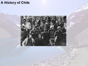 A History of Chile The Geography of Chile