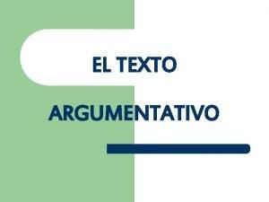 EL TEXTO ARGUMENTATIVO FUNCIN DEL TEXTO ARGUMENTATIVO Entregar