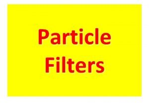 Particle Filters Outline 1 Introduction to particle filters
