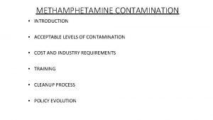 METHAMPHETAMINE CONTAMINATION INTRODUCTION ACCEPTABLE LEVELS OF CONTAMINATION COST