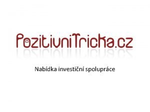Nabdka investin spoluprce infopozitivnitricka cz 420 732 623