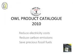 OWL PRODUCT CATALOGUE 2010 Reduce electricity costs Reduce