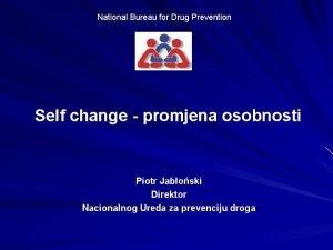 National Bureau for Drug Prevention Self change promjena