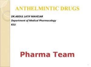 ANTHELMINTIC DRUGS DR ABDUL LATIF MAHESAR Department of