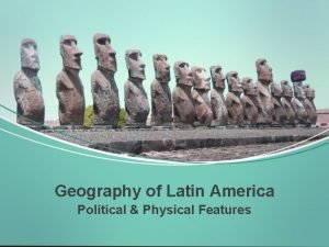 Geography of Latin America Political Physical Features Standards