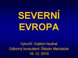 SEVERN EVROPA Vytvoil Vojtch Nedbal Odborn konzultant tpn