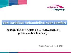 Van curatieve behandeling naar comfort Voorstel richtlijn regionale