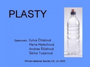 PLASTY Zpracovaly Sylva halov Marie Malechov Andrea aov