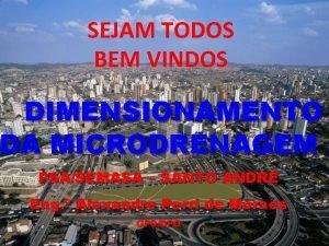 SEJAM TODOS BEM VINDOS DIMENSIONAMENTO DA MICRODRENAGEM PSASEMASA