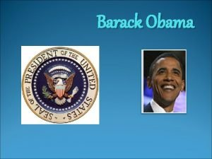 Barack Obama president A person who is elected