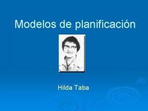 Modelos de planificacin Hilda Taba Modelo de Hilda