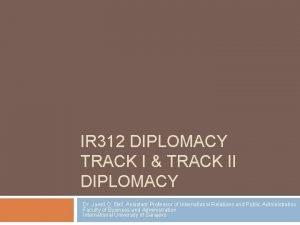 IR 312 DIPLOMACY TRACK I TRACK II DIPLOMACY