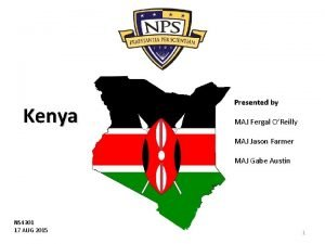 Kenya Presented by MAJ Fergal OReilly MAJ Jason