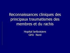 Reconnaissances cliniques des principaux traumatismes des membres et