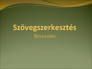 Szvegszerkeszts Bevezets Alapok szvegszerkeszt alkalmazs Word megnyitsa Start