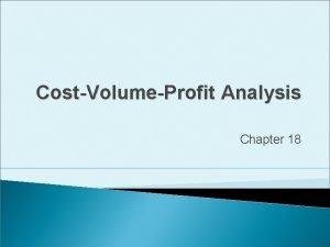 CostVolumeProfit Analysis Chapter 18 Learning Objective 1 Identify