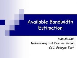 Available Bandwidth Estimation Manish Jain Networking and Telecom
