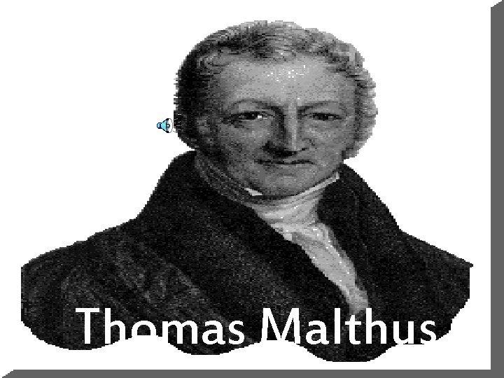 Thomas Malthus VIDA Thomas Robert Malthus nasceu em