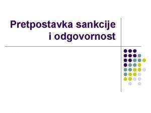 Pretpostavka sankcije i odgovornost Pretpostavka sankcije l Opis