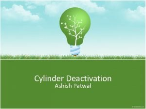 Cylinder Deactivation Ashish Patwal Content Introduction Cylinder deactivation