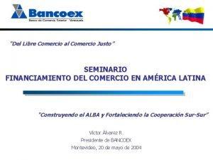 Del Libre Comercio al Comercio Justo SEMINARIO FINANCIAMIENTO