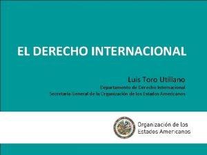 EL DERECHO INTERNACIONAL Luis Toro Utillano Departamento de