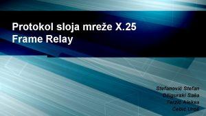 Protokol sloja mree X 25 Frame Relay Stefanovi
