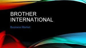 BROTHER INTERNATIONAL Business Market BROTHER INTERNATIONAL Primarily Business