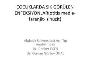 OCUKLARDA SIK GRLEN ENFEKSYONLARotitis mediafarenjit sinzit Akdeniz niversitesi