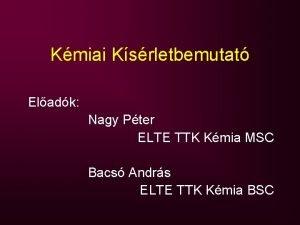 Kmiai Ksrletbemutat Eladk Nagy Pter ELTE TTK Kmia