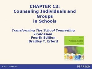 CHAPTER 13 Counseling Individuals and Groups in Schools