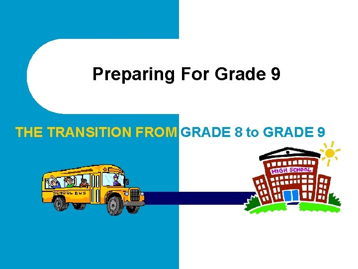 Preparing For Grade 9 THE TRANSITION FROM GRADE