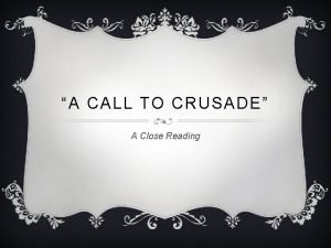 A CALL TO CRUSADE A Close Reading LEARNING