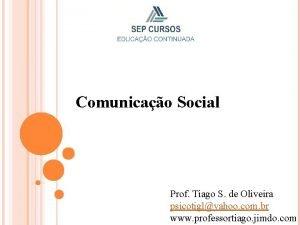 Comunicao Social Prof Tiago S de Oliveira psicotiglyahoo