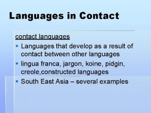 Languages in Contact contact languages Languages that develop