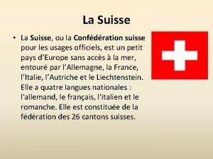 La Suisse La Suisse ou la Confdration suisse