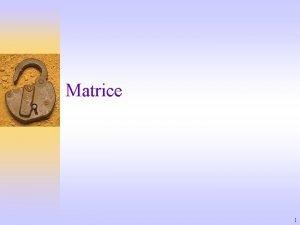 Matrice 1 MATRICE matrica tipa m x n