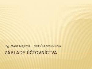 Ing Mria Majkov SSO Animus Nitra ZKLADY TOVNCTVA