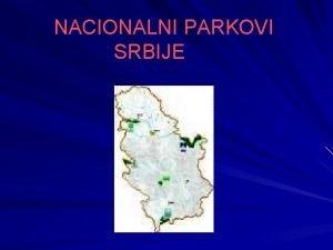 NACIONALNI PARKOVI SRBIJE Nacionalni parkovi su oblasti u