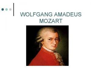 WOLFGANG AMADEUS MOZART Wolfgang Amadeus Mozart 1756 1791