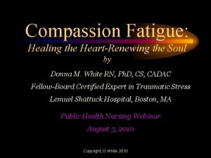 Compassion Fatigue Healing the HeartRenewing the Soul by